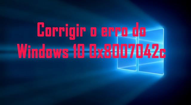reparar o erro de atualização do Windows 10 0x8007042c