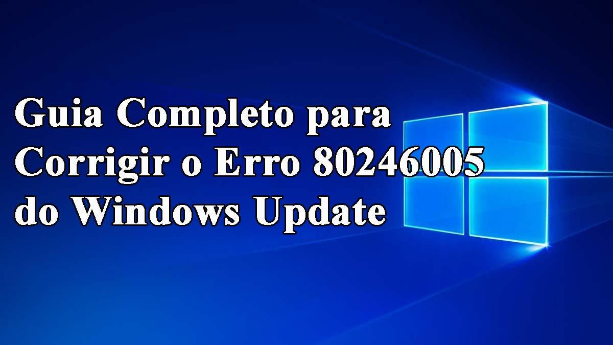 erro de atualização do windows 80246005