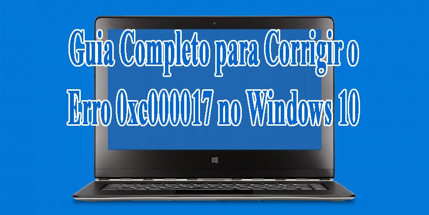 excluir 0xc000017 erro no Windows 10